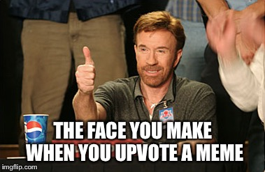 THE FACE YOU MAKE WHEN YOU UPVOTE A MEME | made w/ Imgflip meme maker