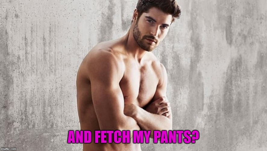 AND FETCH MY PANTS? | made w/ Imgflip meme maker