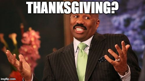 THANKSGIVING? | made w/ Imgflip meme maker