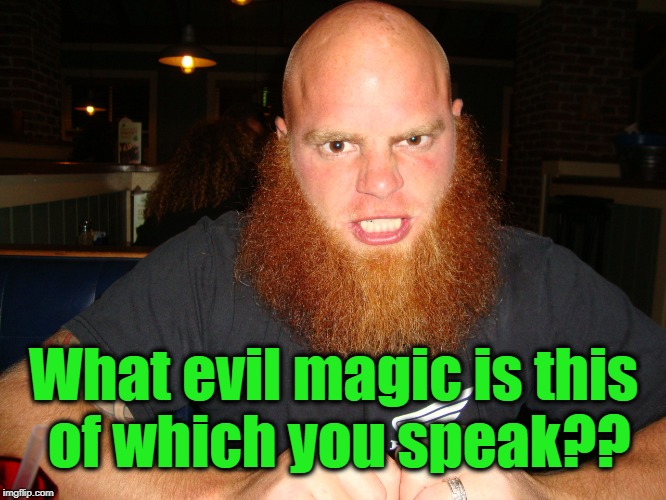 What evil magic is this of which you speak?? | made w/ Imgflip meme maker