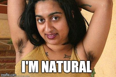 hairy indian | I'M NATURAL | image tagged in hairy indian | made w/ Imgflip meme maker