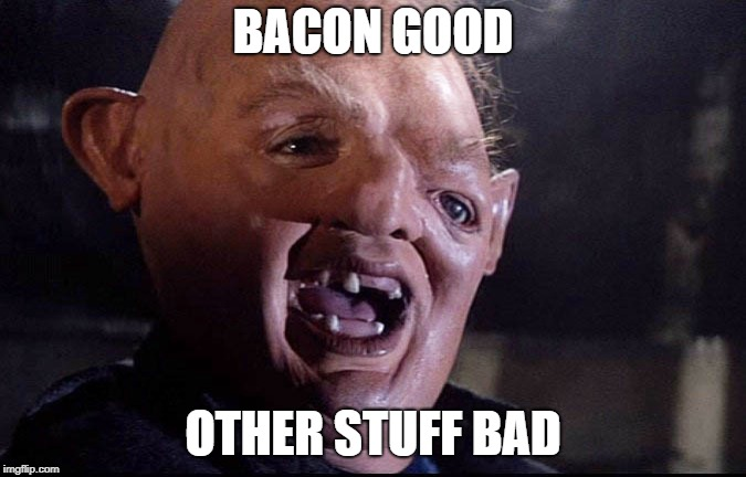 BACON GOOD OTHER STUFF BAD | made w/ Imgflip meme maker