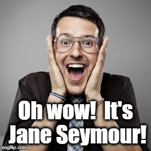 Oh wow!  It's Jane Seymour! | made w/ Imgflip meme maker