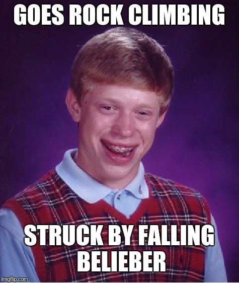 Bad Luck Brian Meme | GOES ROCK CLIMBING STRUCK BY FALLING BELIEBER | image tagged in memes,bad luck brian | made w/ Imgflip meme maker
