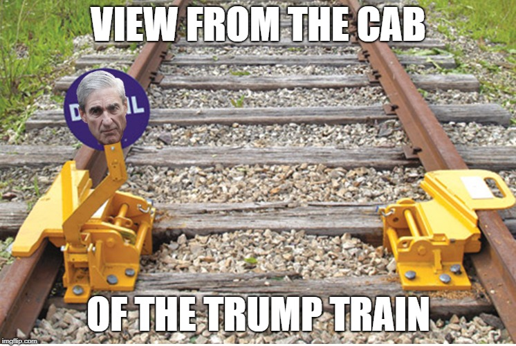 From the cab of the Trump Train | VIEW FROM THE CAB OF THE TRUMP TRAIN | image tagged in trump,mueller,derail | made w/ Imgflip meme maker