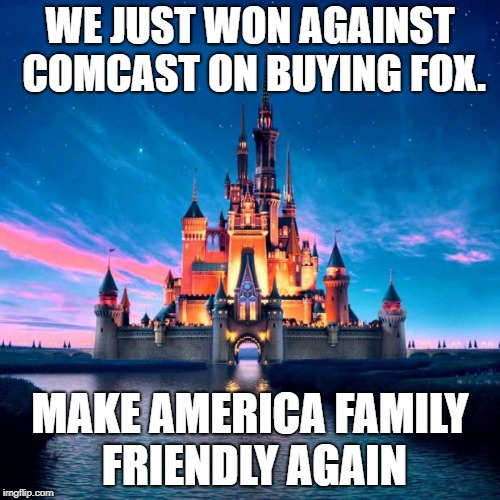 Let's Make America Family Friendly  Again. -Disney |  WE JUST WON AGAINST COMCAST ON BUYING FOX. MAKE AMERICA FAMILY FRIENDLY AGAIN | image tagged in disney,make america great again,fox,comcast,make donald drumpf again | made w/ Imgflip meme maker