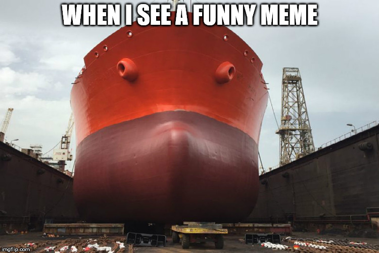 ship with cute face | WHEN I SEE A FUNNY MEME | image tagged in ship with cute face,ship,face,meme,funny,cute | made w/ Imgflip meme maker