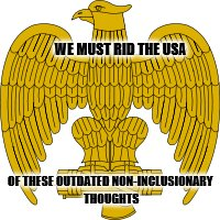 WE MUST RID THE USA OF THESE OUTDATED NON-INCLUSIONARY THOUGHTS | made w/ Imgflip meme maker