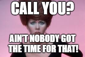 CALL YOU? AIN'T NOBODY GOT THE TIME FOR THAT! | made w/ Imgflip meme maker