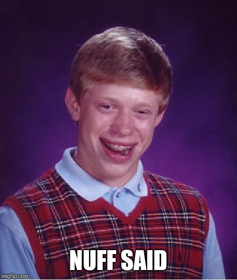 Bad Luck Brian Meme | NUFF SAID | image tagged in memes,bad luck brian | made w/ Imgflip meme maker