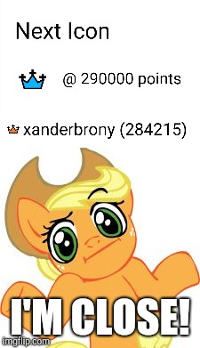 I'm getting there! | I'M CLOSE! | image tagged in memes,icon,points,xanderbrony,aj shrugs | made w/ Imgflip meme maker