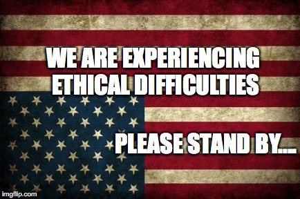 WE ARE EXPERIENCING ETHICAL DIFFICULTIES PLEASE STAND BY.... | image tagged in upside down american flag | made w/ Imgflip meme maker