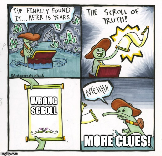 The Scroll Of Truth Meme | WRONG SCROLL MORE CLUES! | image tagged in memes,the scroll of truth | made w/ Imgflip meme maker