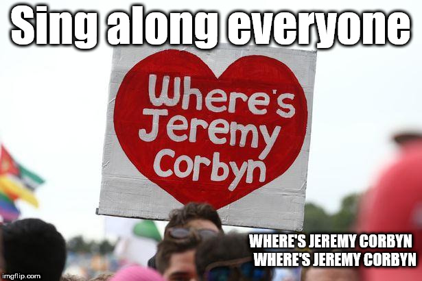 Sing alone - Where's Jeremy Corbyn | Sing along everyone WHERE'S JEREMY CORBYN   WHERE'S JEREMY CORBYN | image tagged in where's jeremy corbyn,brexit,corbyn eww,party of hate,funny,communist socialist | made w/ Imgflip meme maker