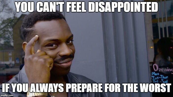 Roll Safe Think About It Meme | YOU CAN'T FEEL DISAPPOINTED IF YOU ALWAYS PREPARE FOR THE WORST | image tagged in memes,roll safe think about it | made w/ Imgflip meme maker