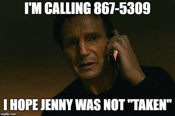"Liam neeson phone call |  I'M CALLING 867-5309; I HOPE JENNY WAS NOT ""TAKEN"" 