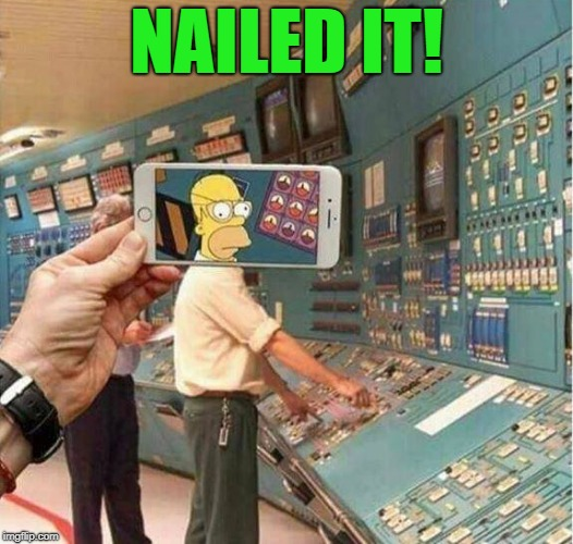 nailed it | NAILED IT! | image tagged in homer simpson,powerstation,funny | made w/ Imgflip meme maker