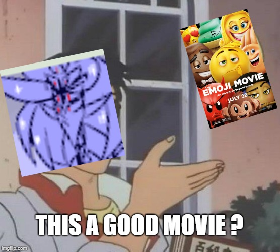 Is This A Pigeon Meme | THIS A GOOD MOVIE ? | image tagged in memes,is this a pigeon | made w/ Imgflip meme maker