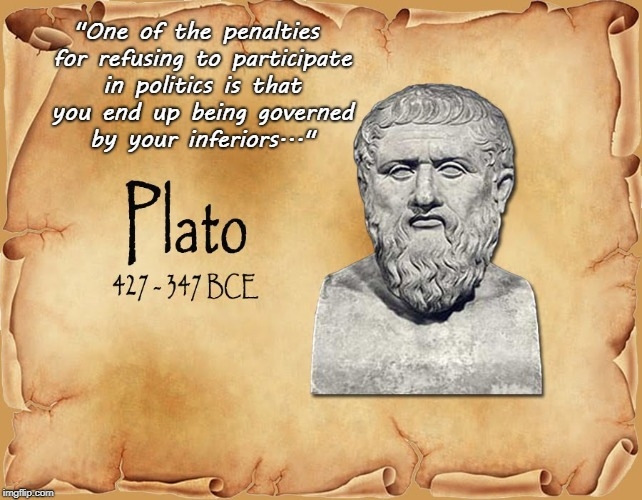 "Smart... | ""One of the penalties for refusing to participate in politics is that you end up being governed by your inferiors..."" 