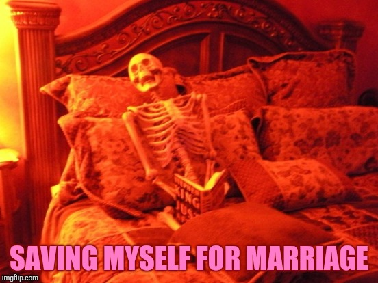 SAVING MYSELF FOR MARRIAGE | made w/ Imgflip meme maker