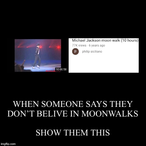 WHEN SOMEONE SAYS THEY DON'T BELIVE IN MOONWALKS | SHOW THEM THIS | image tagged in funny,demotivationals | made w/ Imgflip demotivational maker