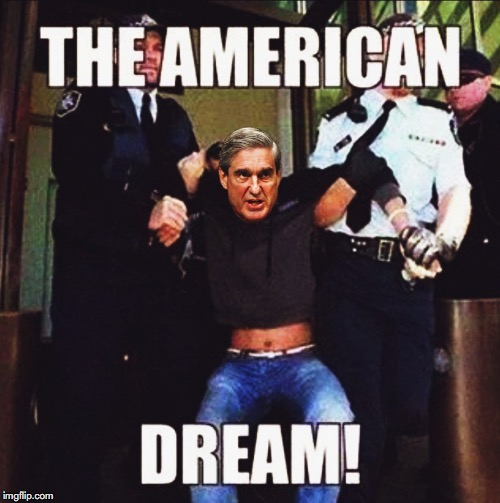 Lock Robert Mueller Up. Send Him to Prison for his Crimes, Including Sedition. The American Dream meme. | image tagged in robert mueller,mueller time,lock him up,american dream,sedition,doj | made w/ Imgflip meme maker