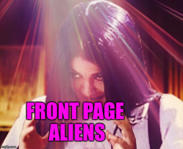 Mima morning | FRONT PAGE ALIENS | image tagged in mima morning | made w/ Imgflip meme maker