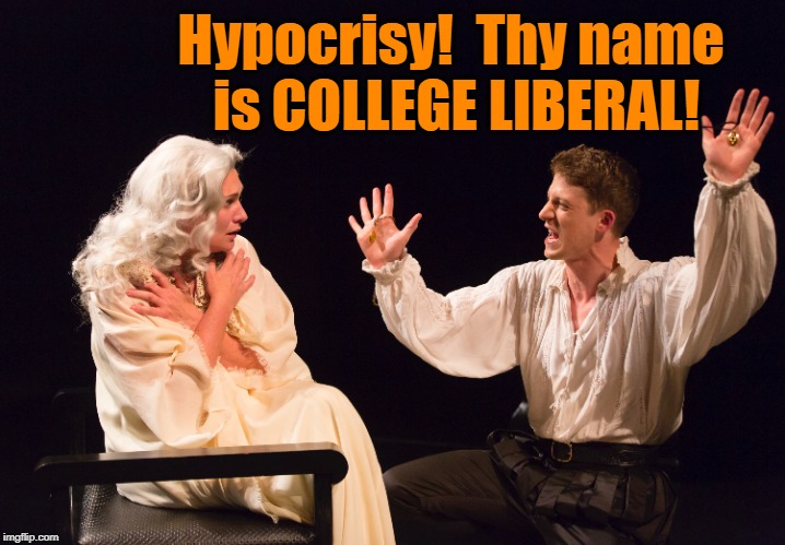 Hypocrisy!  Thy name is COLLEGE LIBERAL! | made w/ Imgflip meme maker