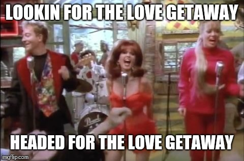 LOOKIN FOR THE LOVE GETAWAY HEADED FOR THE LOVE GETAWAY | made w/ Imgflip meme maker