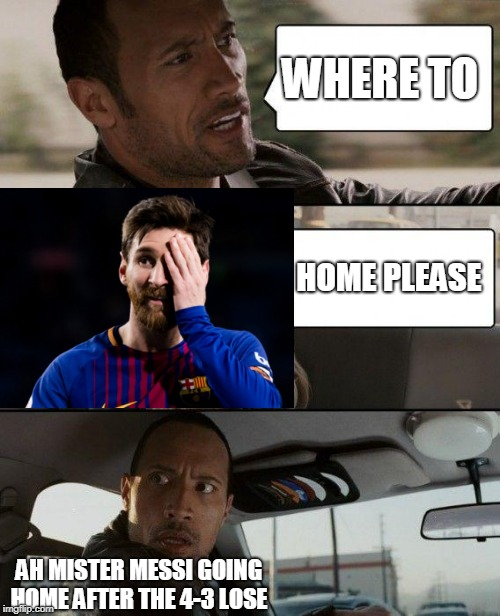 The Rock Driving Meme | WHERE TO HOME PLEASE AH MISTER MESSI GOING HOME AFTER THE 4-3 LOSE | image tagged in memes,the rock driving | made w/ Imgflip meme maker
