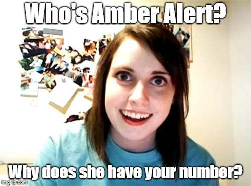 Overly Attached Girlfriend Meme | Who's Amber Alert? Why does she have your number? | image tagged in memes,overly attached girlfriend | made w/ Imgflip meme maker
