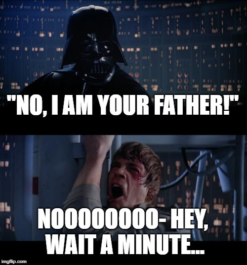 "He Finally Got It Right! | ""NO, I AM YOUR FATHER!"" NOOOOOOOO- HEY, WAIT A MINUTE... 