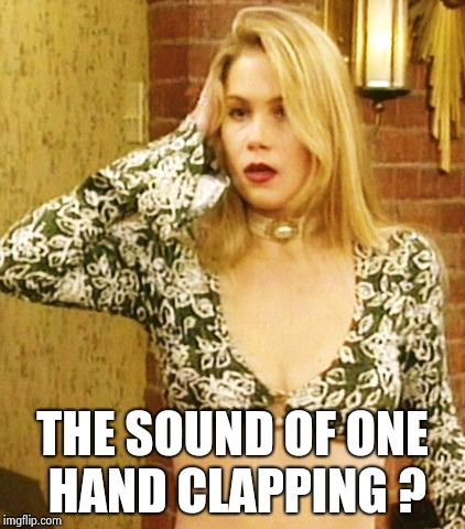 Kelly Bundy | THE SOUND OF ONE HAND CLAPPING ? | image tagged in kelly bundy | made w/ Imgflip meme maker