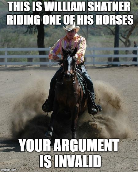 THIS IS WILLIAM SHATNER RIDING ONE OF HIS HORSES YOUR ARGUMENT IS INVALID | made w/ Imgflip meme maker