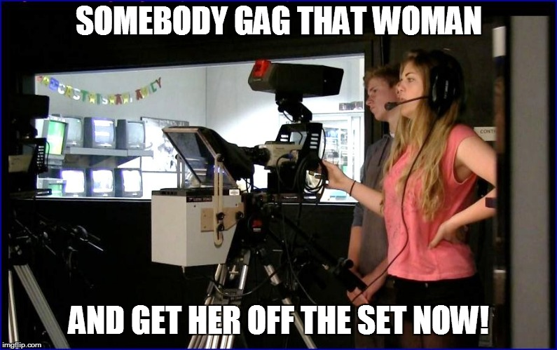 SOMEBODY GAG THAT WOMAN AND GET HER OFF THE SET NOW! | made w/ Imgflip meme maker