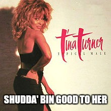 SHUDDA' BIN GOOD TO HER | made w/ Imgflip meme maker