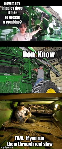 How many hippies does it take to grease a combine? Don' Know TWO.  If you run them through real slow | made w/ Imgflip meme maker