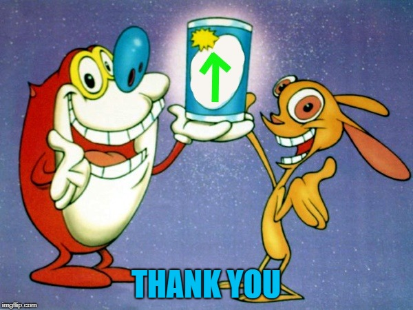 ren and stimpy up vote | THANK YOU | image tagged in ren and stimpy up vote | made w/ Imgflip meme maker