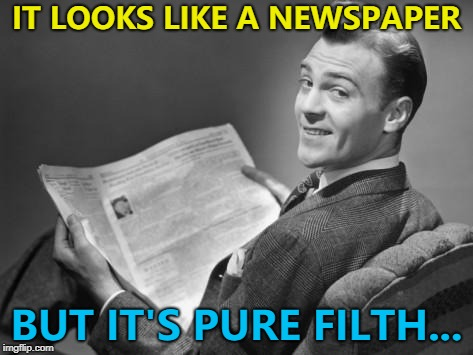 It's actually his wife's... :) | IT LOOKS LIKE A NEWSPAPER BUT IT'S PURE FILTH... | image tagged in 50's newspaper,memes | made w/ Imgflip meme maker