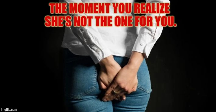 THE MOMENT YOU REALIZE SHE'S NOT THE ONE FOR YOU. | image tagged in forbidden access | made w/ Imgflip meme maker