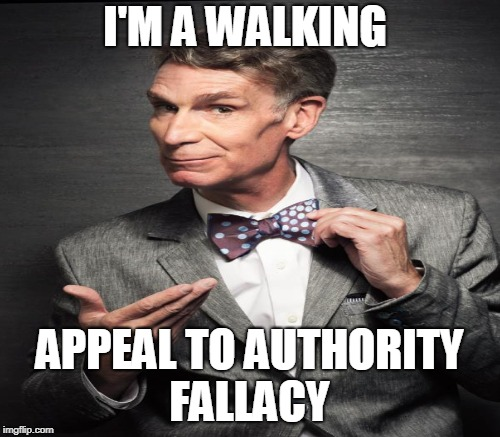 I'M A WALKING APPEAL TO AUTHORITY FALLACY | made w/ Imgflip meme maker