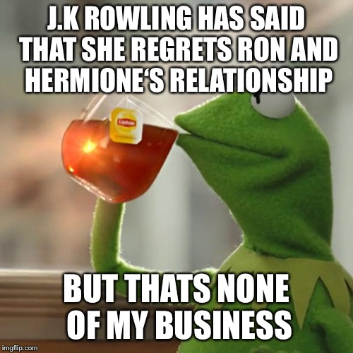 It's True!! | J.K ROWLING HAS SAID THAT SHE REGRETS RON AND HERMIONE'S RELATIONSHIP BUT THATS NONE OF MY BUSINESS | image tagged in memes,but thats none of my business,jk rowling,harry potter,hermione granger,ron weasley | made w/ Imgflip meme maker