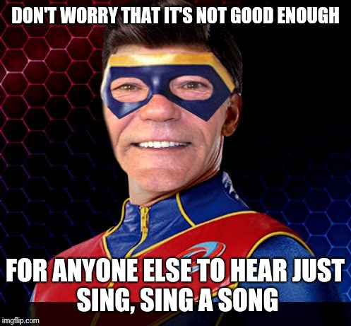 You made a mistake and you need to blame someone else.  Keep singing to sooth your savage mind. | DON'T WORRY THAT IT'S NOT GOOD ENOUGH FOR ANYONE ELSE TO HEAR JUST SING, SING A SONG | image tagged in captain lewman,reposts,the cat walk,trophy,karen carpenter | made w/ Imgflip meme maker