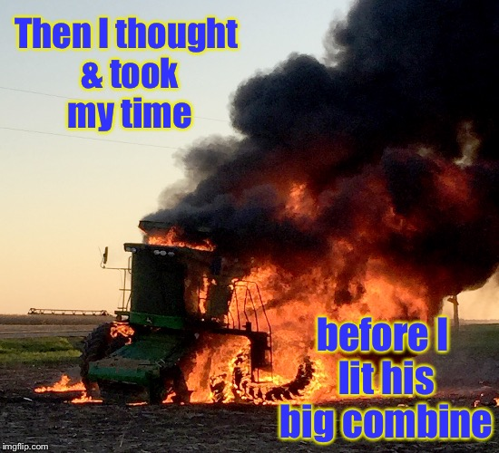 Then I thought & took my time before I lit his big combine | made w/ Imgflip meme maker