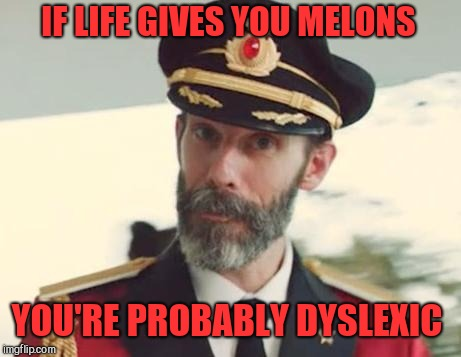 Captain Obvious | IF LIFE GIVES YOU MELONS YOU'RE PROBABLY DYSLEXIC | image tagged in captain obvious,jbmemegeek,dyslexia,when life gives you lemons | made w/ Imgflip meme maker