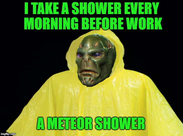 I TAKE A SHOWER EVERY MORNING BEFORE WORK A METEOR SHOWER | made w/ Imgflip meme maker