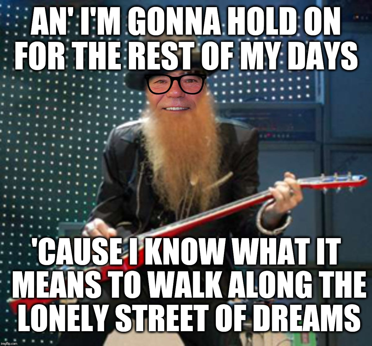 rocker coollew | AN' I'M GONNA HOLD ON FOR THE REST OF MY DAYS 'CAUSE I KNOW WHAT IT MEANS TO WALK ALONG THE LONELY STREET OF DREAMS | image tagged in rocker coollew | made w/ Imgflip meme maker