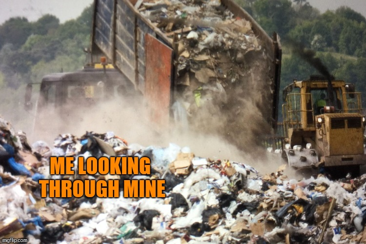 ME LOOKING THROUGH MINE | made w/ Imgflip meme maker