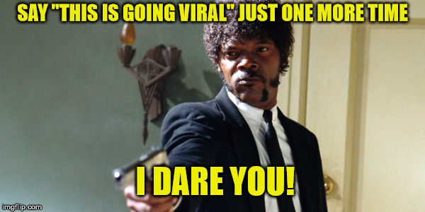 "samuel jackson | SAY ""THIS IS GOING VIRAL"" JUST ONE MORE TIME I DARE YOU! 