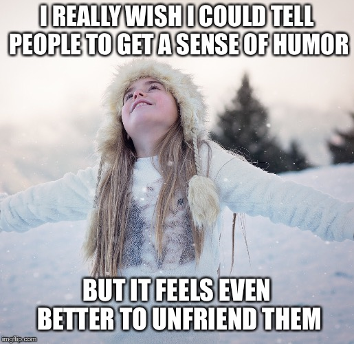 Unfriending feels amazing |  I REALLY WISH I COULD TELL PEOPLE TO GET A SENSE OF HUMOR; BUT IT FEELS EVEN BETTER TO UNFRIEND THEM | image tagged in facebook,unfriend,happy,relief | made w/ Imgflip meme maker